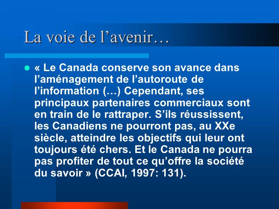 La voie de lavenir… « Le Canada conserve son avance dans laménagement de lautoroute de linformation (…) Cependant, ses principaux partenaires commerciaux sont en train de le rattraper.