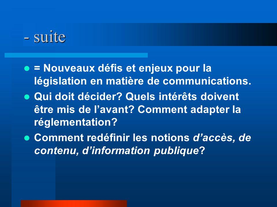 - suite = Nouveaux défis et enjeux pour la législation en matière de communications.