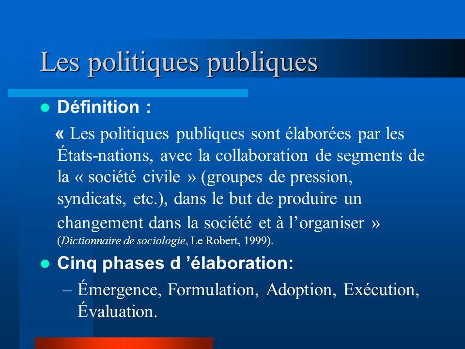 Les politiques publiques Définition : « Les politiques publiques sont élaborées par les États-nations, avec la collaboration de segments de la « société civile » (groupes de pression, syndicats, etc.), dans le but de produire un changement dans la société et à lorganiser » (Dictionnaire de sociologie, Le Robert, 1999).