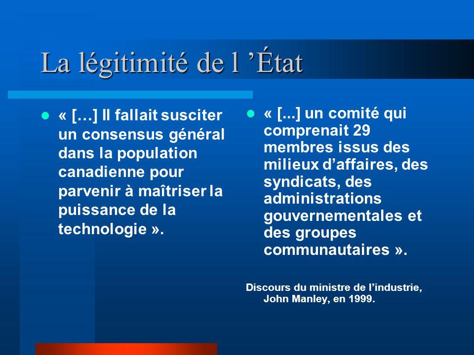 La légitimité de l État « […] Il fallait susciter un consensus général dans la population canadienne pour parvenir à maîtriser la puissance de la technologie ».
