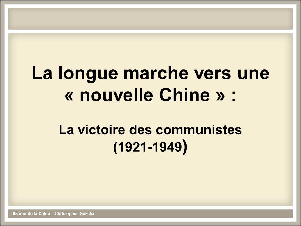 La longue marche vers une « nouvelle Chine » : La victoire des communistes (1921-1949 ) Histoire de la Chine – Christopher Goscha
