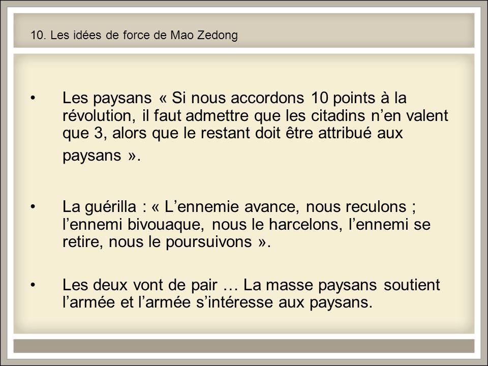 10. Les idées de force de Mao Zedong Les paysans « Si nous accordons 10 points à la révolution, il faut admettre que les citadins nen valent que 3, al