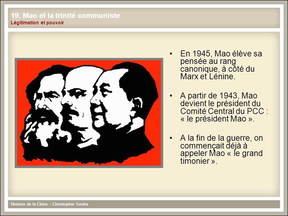 En 1945, Mao élève sa pensée au rang canonique, à côté du Marx et Lénine. A partir de 1943, Mao devient le président du Comité Central du PCC : « le p