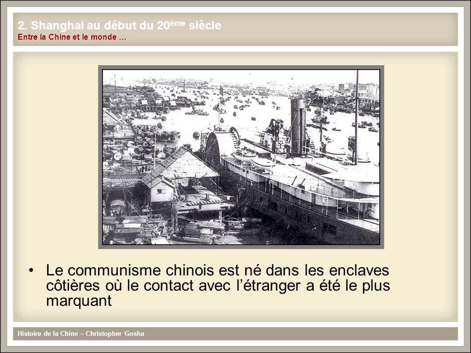 Le communisme chinois est né dans les enclaves côtières où le contact avec létranger a été le plus marquant Histoire de la Chine – Christopher Gosha 2