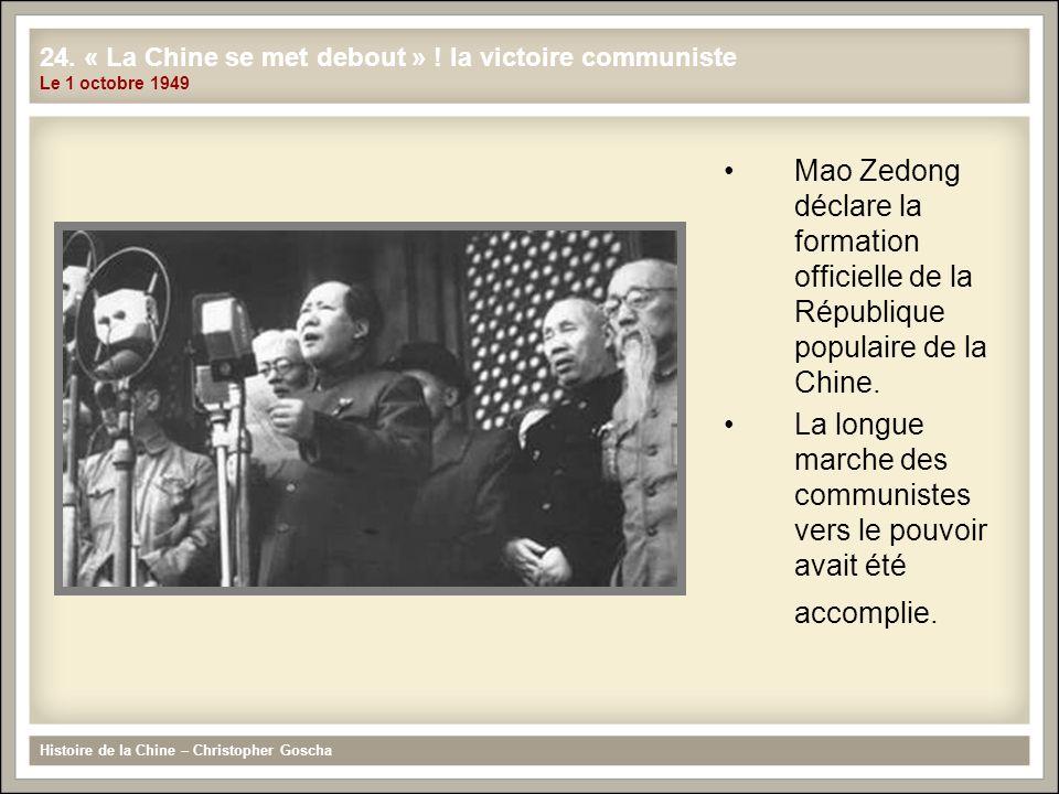 Mao Zedong déclare la formation officielle de la République populaire de la Chine. La longue marche des communistes vers le pouvoir avait été accompli