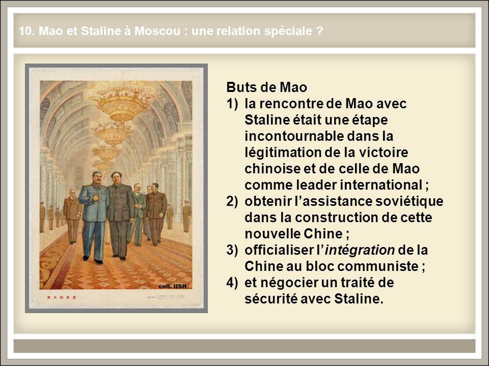 10. Mao et Staline à Moscou : une relation spéciale ? Buts de Mao 1)la rencontre de Mao avec Staline était une étape incontournable dans la légitimati
