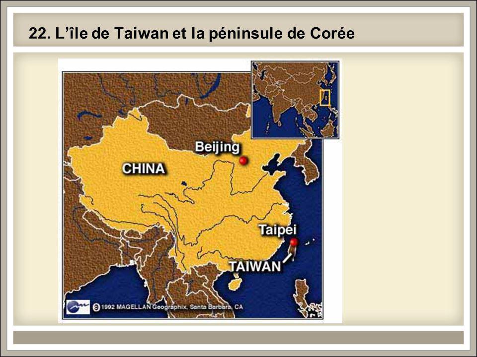 22. Lîle de Taiwan et la péninsule de Corée