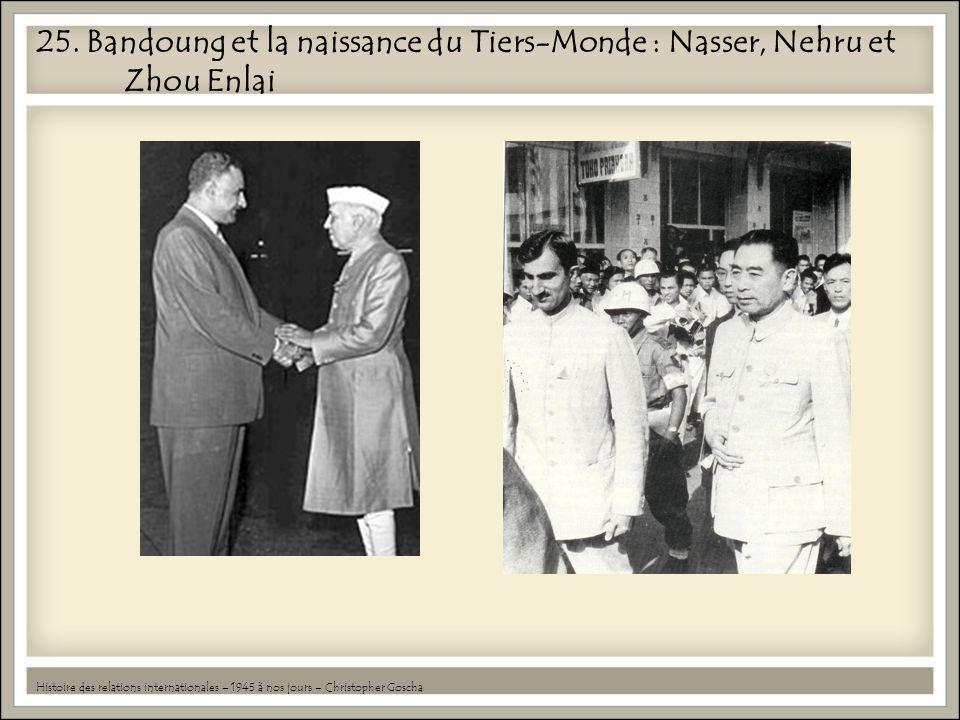 25. Bandoung et la naissance du Tiers-Monde : Nasser, Nehru et Zhou Enlai Histoire des relations internationales – 1945 à nos jours – Christopher Gosc