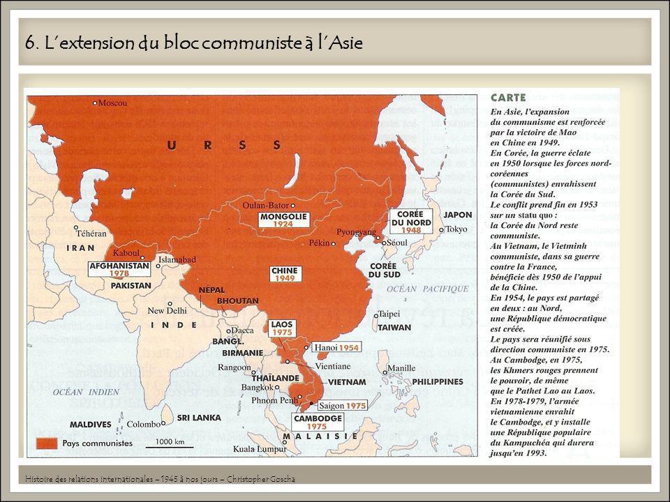 6. Lextension du bloc communiste à lAsie Histoire des relations internationales – 1945 à nos jours – Christopher Goscha