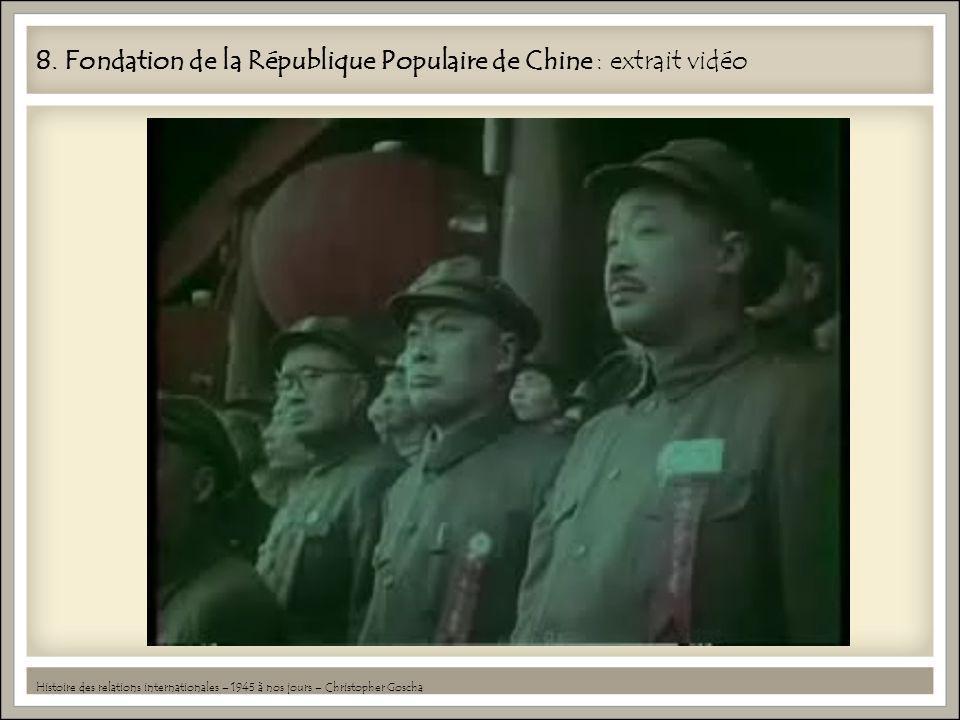 8. Fondation de la République Populaire de Chine : extrait vidéo Histoire des relations internationales – 1945 à nos jours – Christopher Goscha