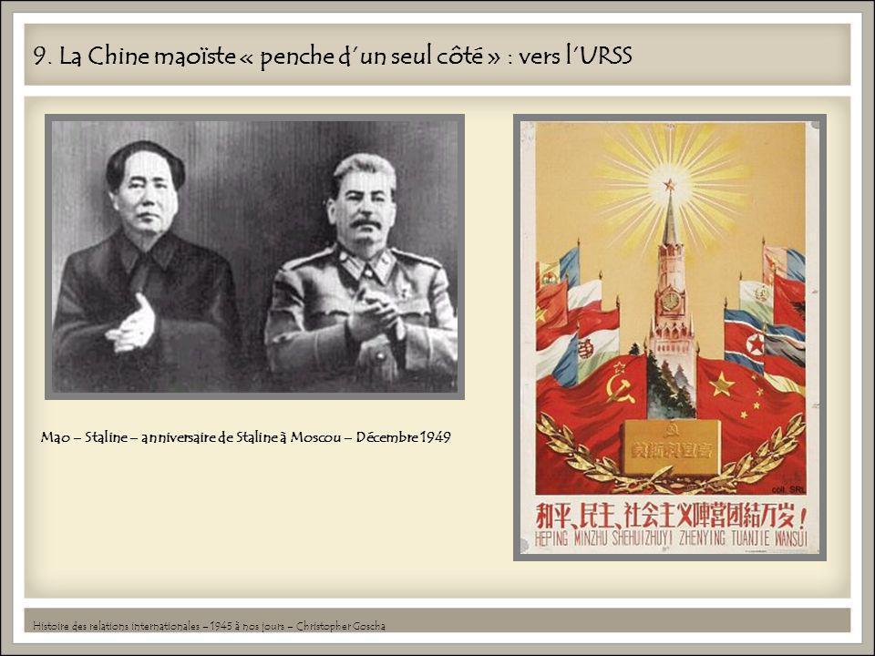 9. La Chine maoïste « penche dun seul côté » : vers lURSS Histoire des relations internationales – 1945 à nos jours – Christopher Goscha Mao – Staline