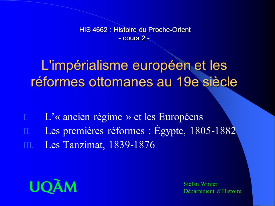 HIS 4662 : Histoire du Proche-Orient - cours 2 - L'impérialisme européen et les réformes ottomanes au 19e siècle HIS 4662 : Histoire du Proche-Orient