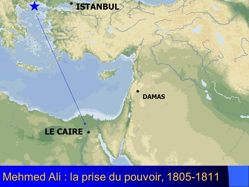Mehmed Ali : la prise du pouvoir, 1805-1811 LE CAIRE DAMAS ISTANBUL