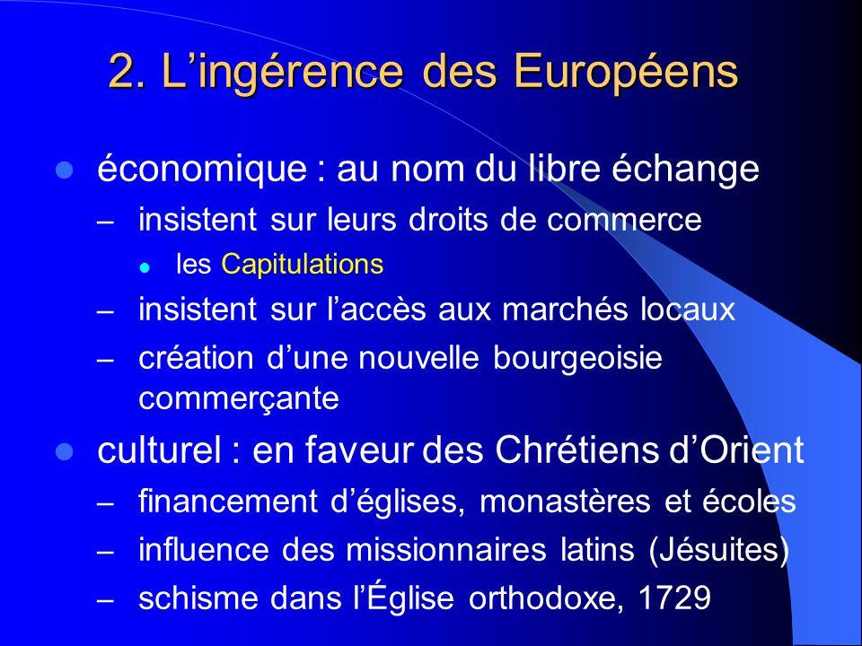 2. Lingérence des Européens économique : au nom du libre échange – insistent sur leurs droits de commerce les Capitulations – insistent sur laccès aux