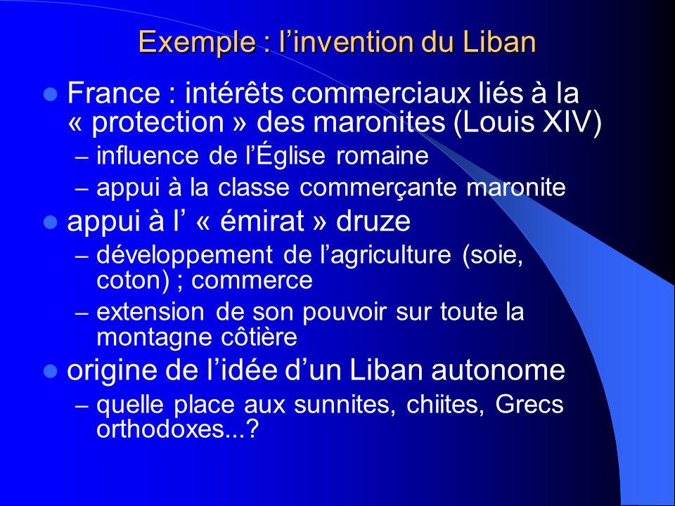Exemple : linvention du Liban France : intérêts commerciaux liés à la « protection » des maronites (Louis XIV) – influence de lÉglise romaine – appui