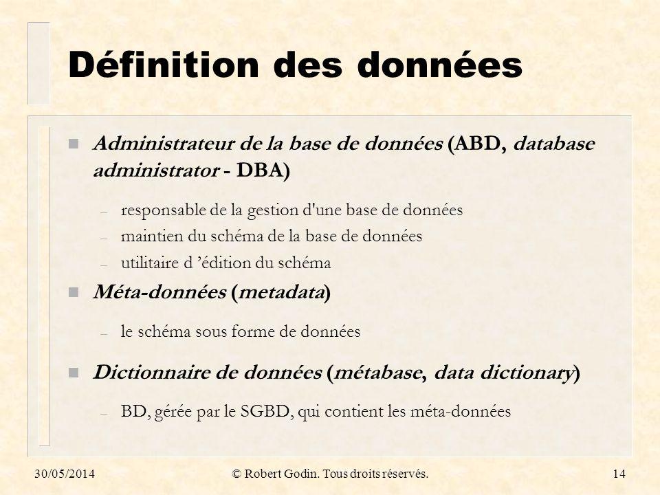 30/05/2014© Robert Godin. Tous droits réservés.14 Définition des données n Administrateur de la base de données (ABD, database administrator - DBA) –