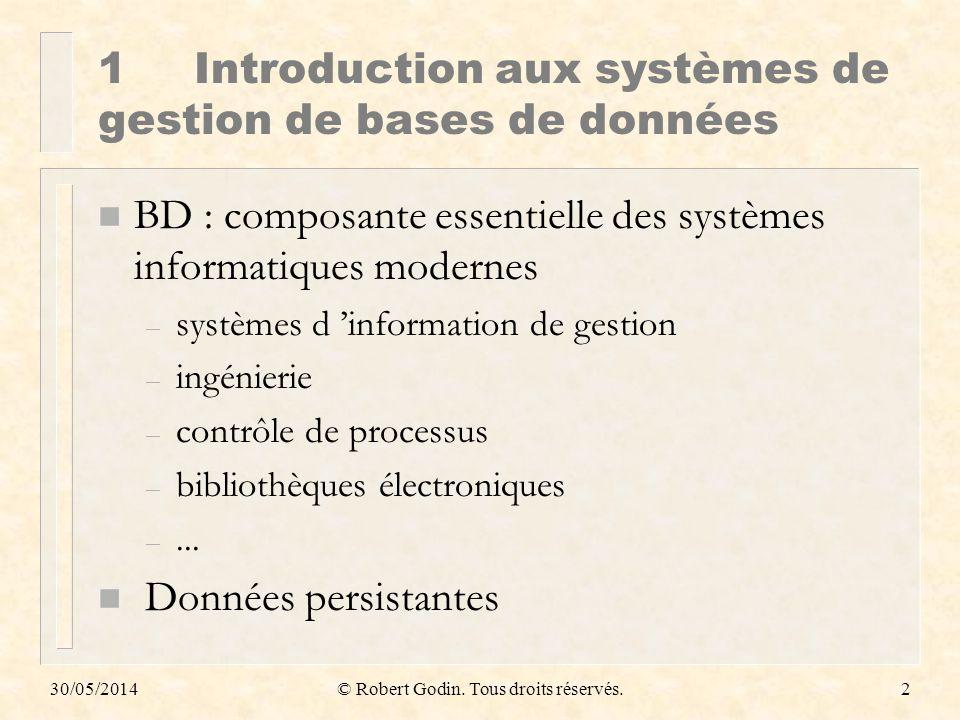 30/05/2014© Robert Godin. Tous droits réservés.2 1Introduction aux systèmes de gestion de bases de données n BD : composante essentielle des systèmes