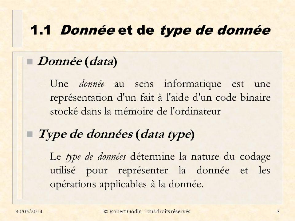 30/05/2014© Robert Godin. Tous droits réservés.3 1.1Donnée et de type de donnée n Donnée (data) – Une donnée au sens informatique est une représentati