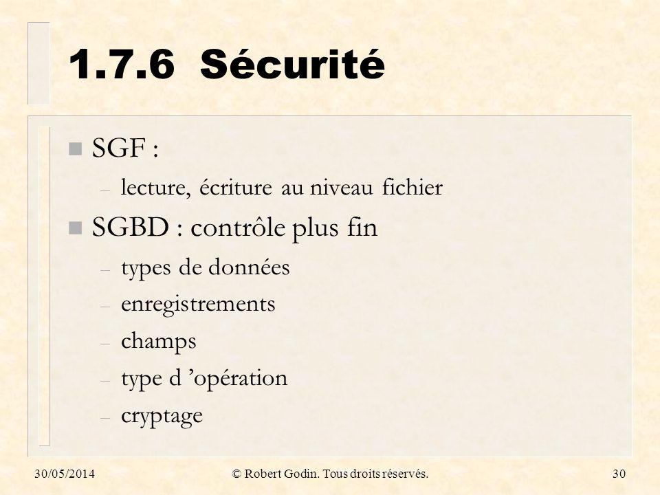30/05/2014© Robert Godin. Tous droits réservés.30 1.7.6Sécurité n SGF : – lecture, écriture au niveau fichier n SGBD : contrôle plus fin – types de do