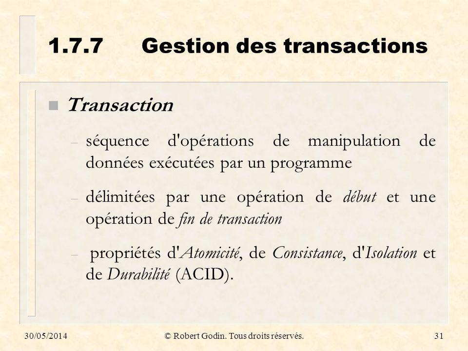 30/05/2014© Robert Godin. Tous droits réservés.31 1.7.7Gestion des transactions n Transaction – séquence d'opérations de manipulation de données exécu