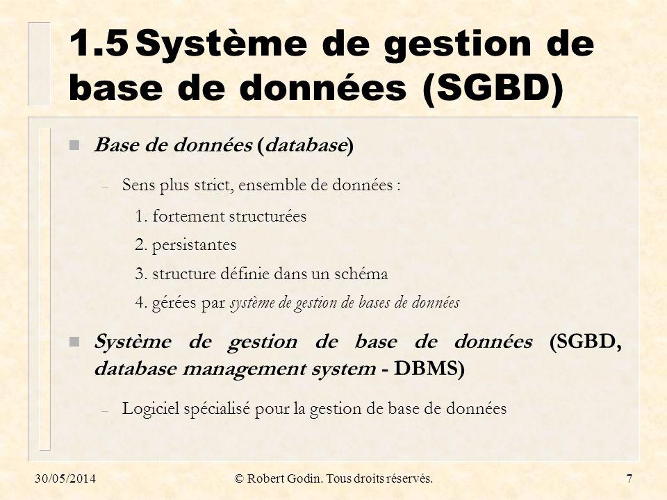 30/05/2014© Robert Godin. Tous droits réservés.7 1.5Système de gestion de base de données (SGBD) n Base de données (database) – Sens plus strict, ense