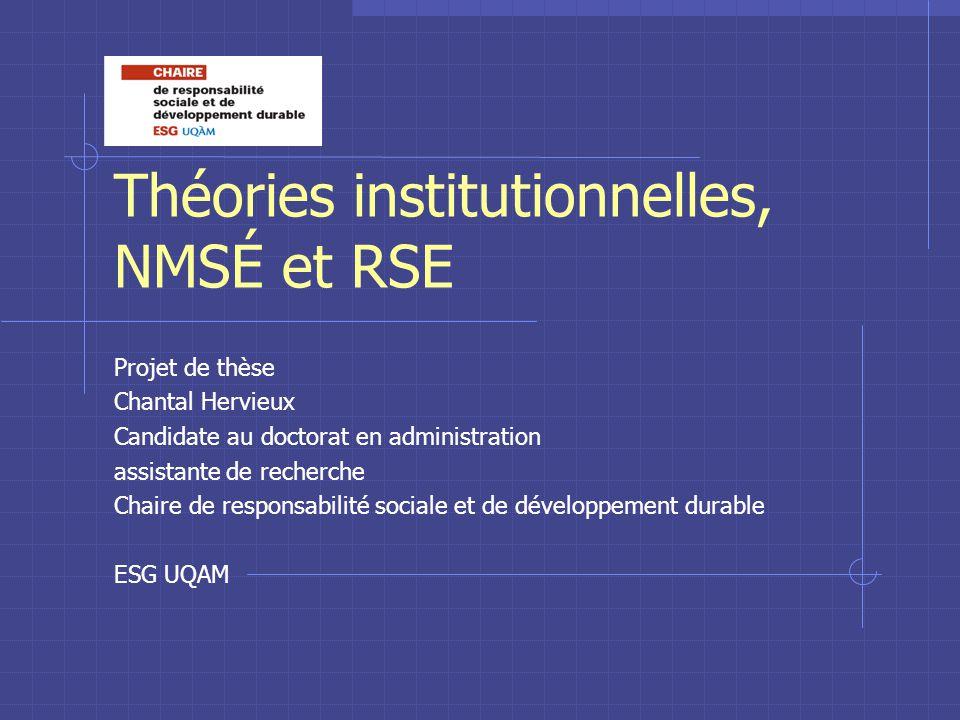 Théories institutionnelles, NMSÉ et RSE Projet de thèse Chantal Hervieux Candidate au doctorat en administration assistante de recherche Chaire de res
