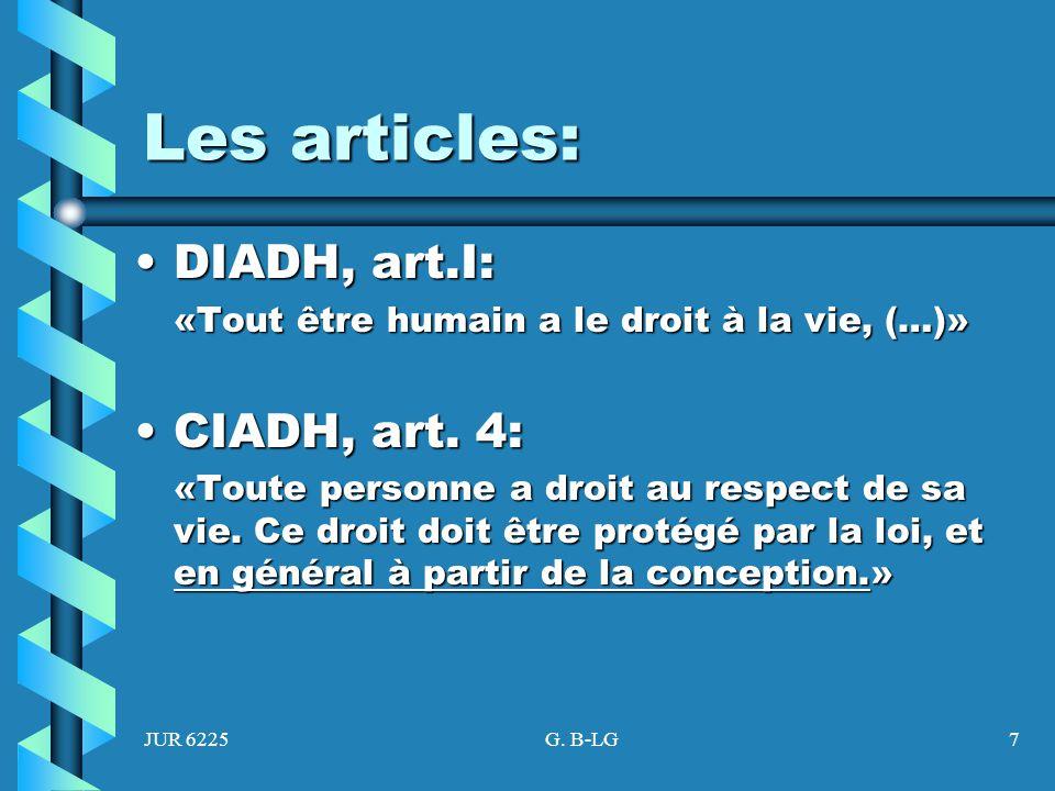 JUR 6225G. B-LG7 Les articles: DIADH, art.I:DIADH, art.I: «Tout être humain a le droit à la vie, (…)» CIADH, art. 4:CIADH, art. 4: «Toute personne a d