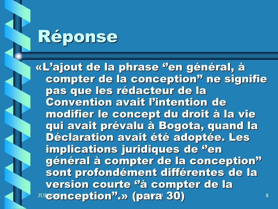 JUR 6225G. B-LG8 Réponse «Lajout de la phrase en général, à compter de la conception ne signifie pas que les rédacteur de la Convention avait lintenti