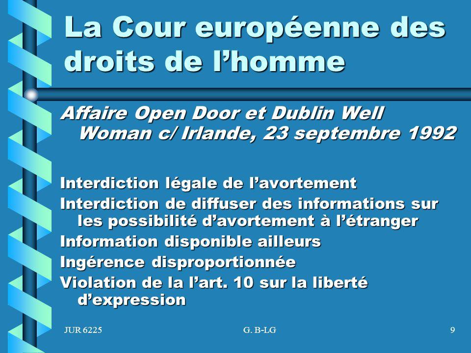 JUR 6225G. B-LG9 La Cour européenne des droits de lhomme Affaire Open Door et Dublin Well Woman c/ Irlande, 23 septembre 1992 Interdiction légale de l