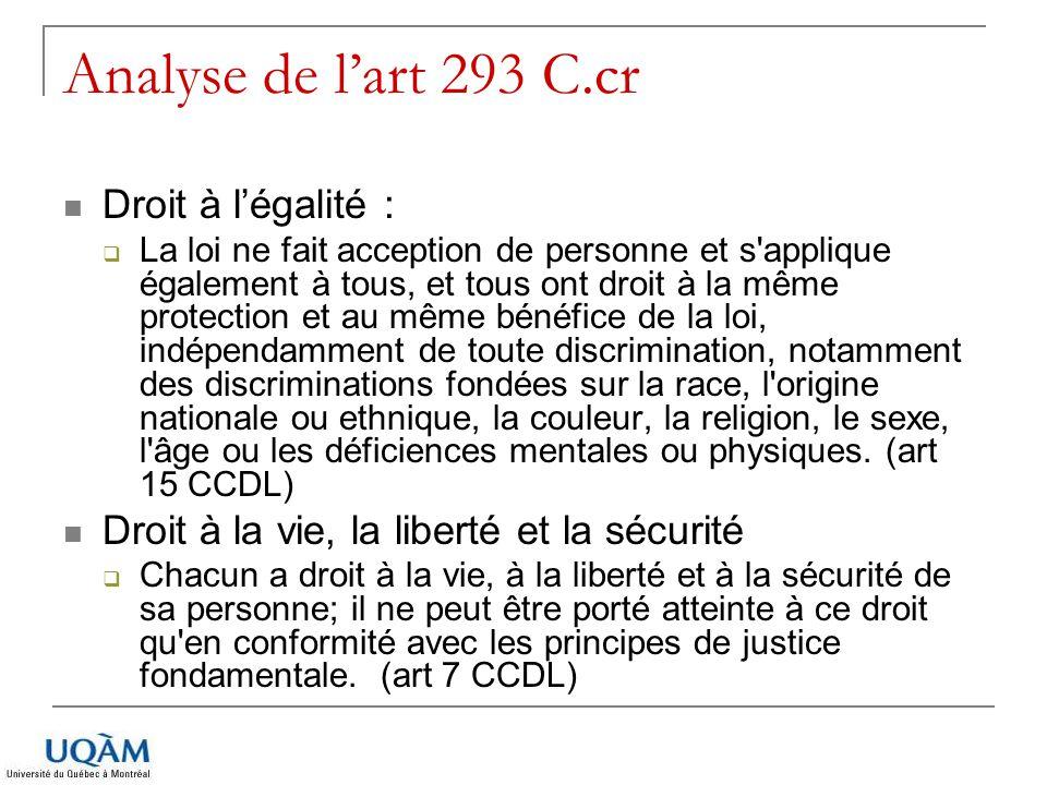 Analyse de lart 293 C.cr Droit à légalité : La loi ne fait acception de personne et s'applique également à tous, et tous ont droit à la même protectio