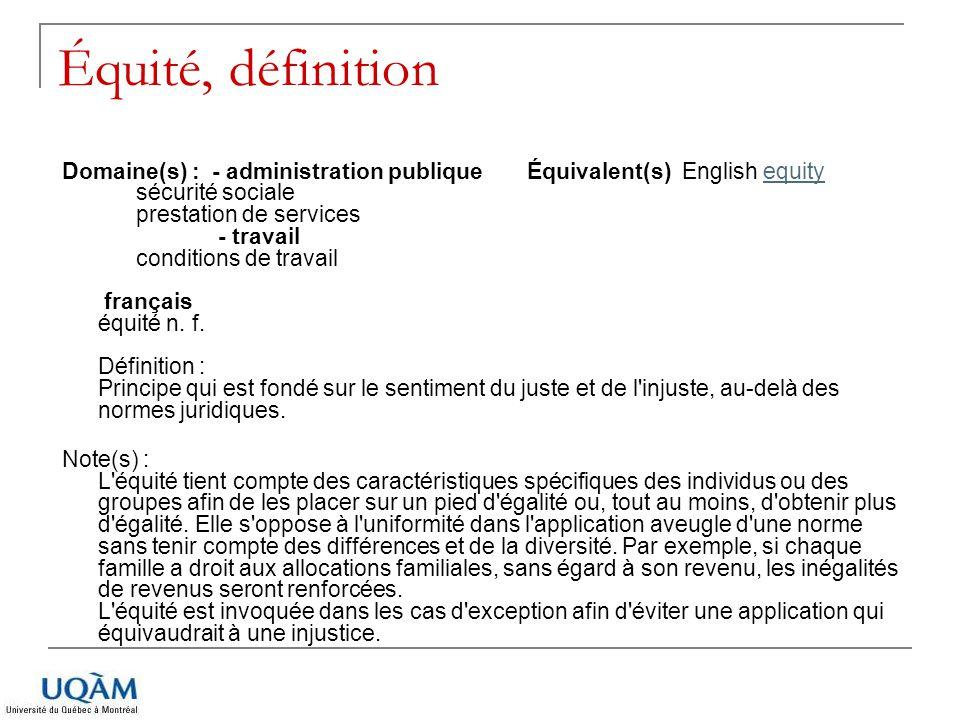 Équité, définition Domaine(s) : - administration publique Équivalent(s) English equity sécurité sociale prestation de services - travail conditions de