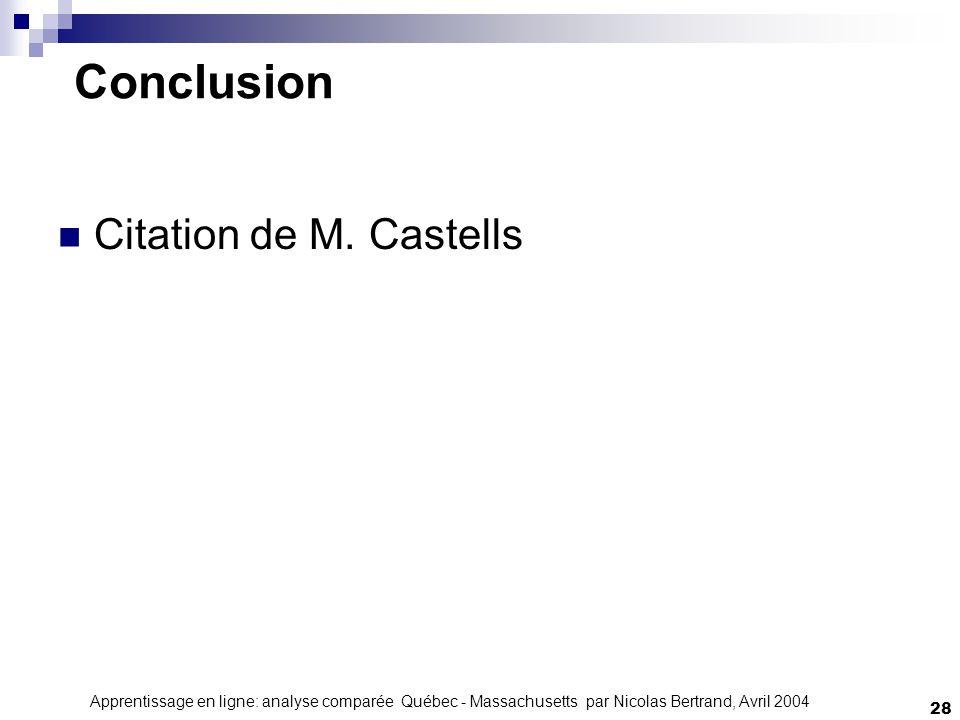 Apprentissage en ligne: analyse comparée Québec - Massachusetts par Nicolas Bertrand, Avril 2004 28 Conclusion Citation de M. Castells