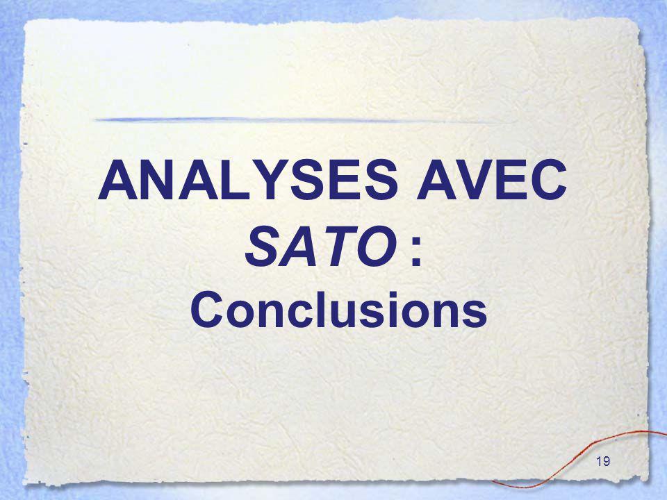 19 ANALYSES AVEC SATO : Conclusions