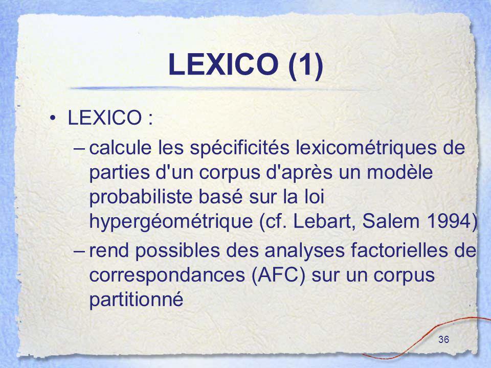 36 LEXICO (1) LEXICO : –calcule les spécificités lexicométriques de parties d'un corpus d'après un modèle probabiliste basé sur la loi hypergéométriqu