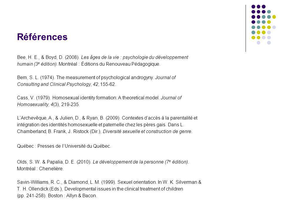Références Bee, H. E., & Boyd, D. (2008). Les âges de la vie : psychologie du développement humain (3 e édition). Montréal : Éditions du Renouveau Péd
