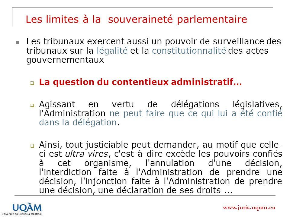 www.juris.uqam.ca Les limites à la souveraineté parlementaire Les tribunaux exercent aussi un pouvoir de surveillance des tribunaux sur la légalité et