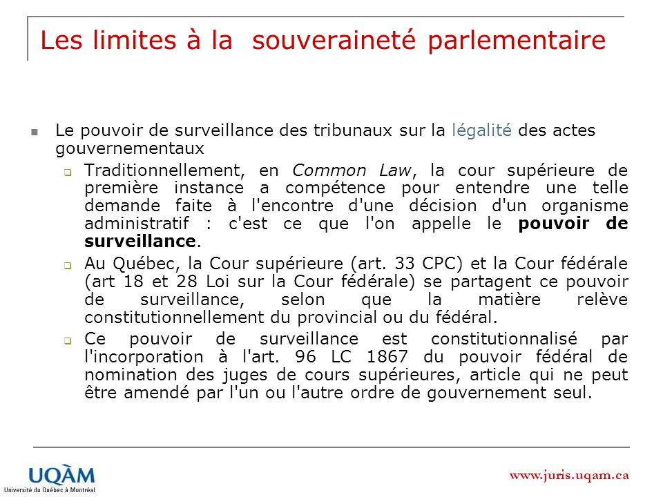 www.juris.uqam.ca Les limites à la souveraineté parlementaire Le pouvoir de surveillance des tribunaux sur la légalité des actes gouvernementaux Tradi
