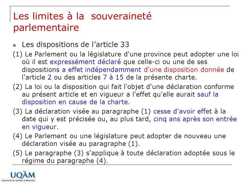Les dispositions de larticle 33 (1) Le Parlement ou la législature d'une province peut adopter une loi où il est expressément déclaré que celle-ci ou