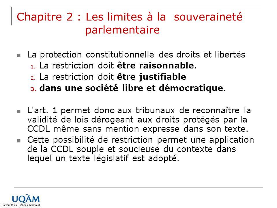 Chapitre 2 : Les limites à la souveraineté parlementaire La protection constitutionnelle des droits et libertés 1. La restriction doit être raisonnabl