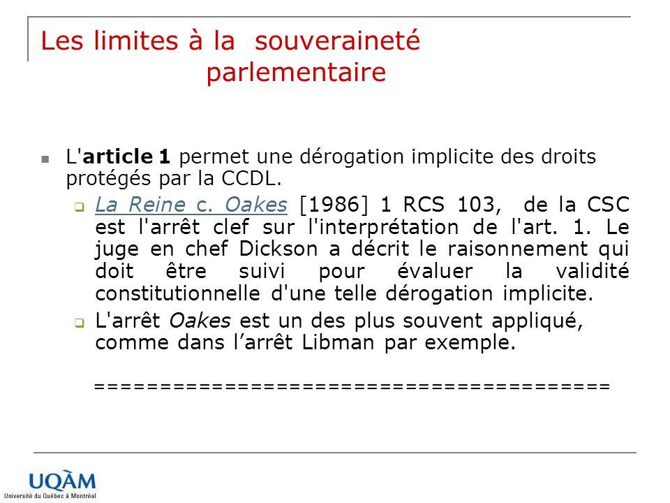 Les limites à la souveraineté parlementaire L'article 1 permet une dérogation implicite des droits protégés par la CCDL. La Reine c. Oakes [1986] 1 RC