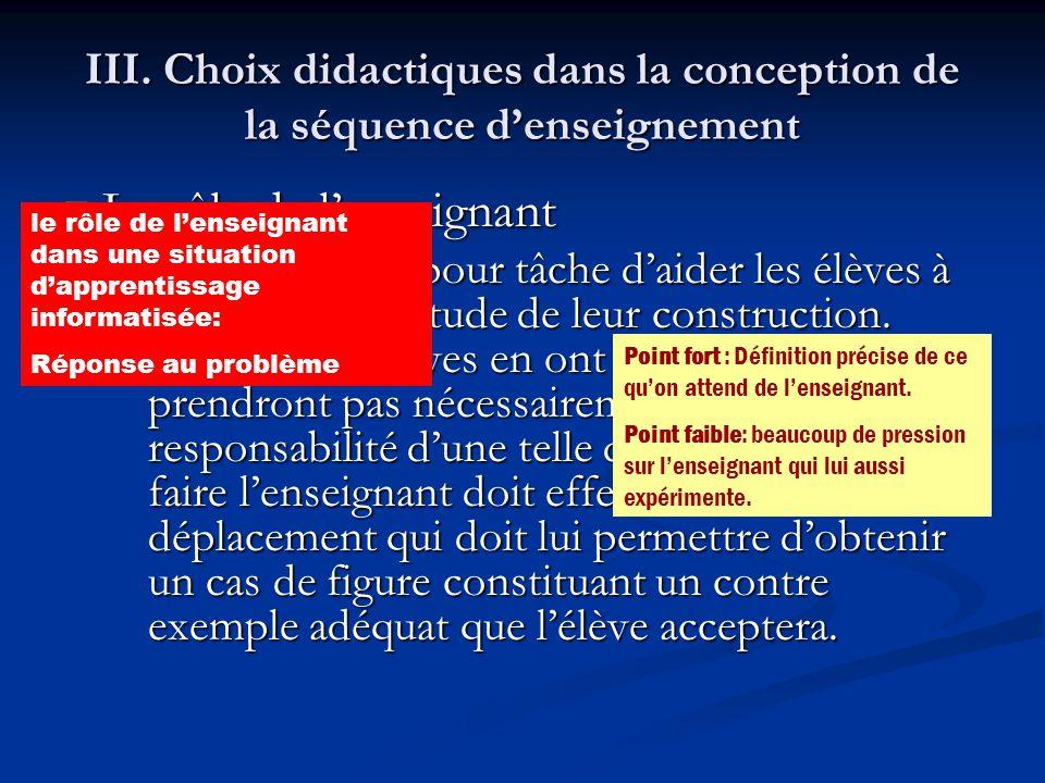 III. Choix didactiques dans la conception de la séquence denseignement Le rôle de lenseignant Le rôle de lenseignant Lenseignant a pour tâche daider l
