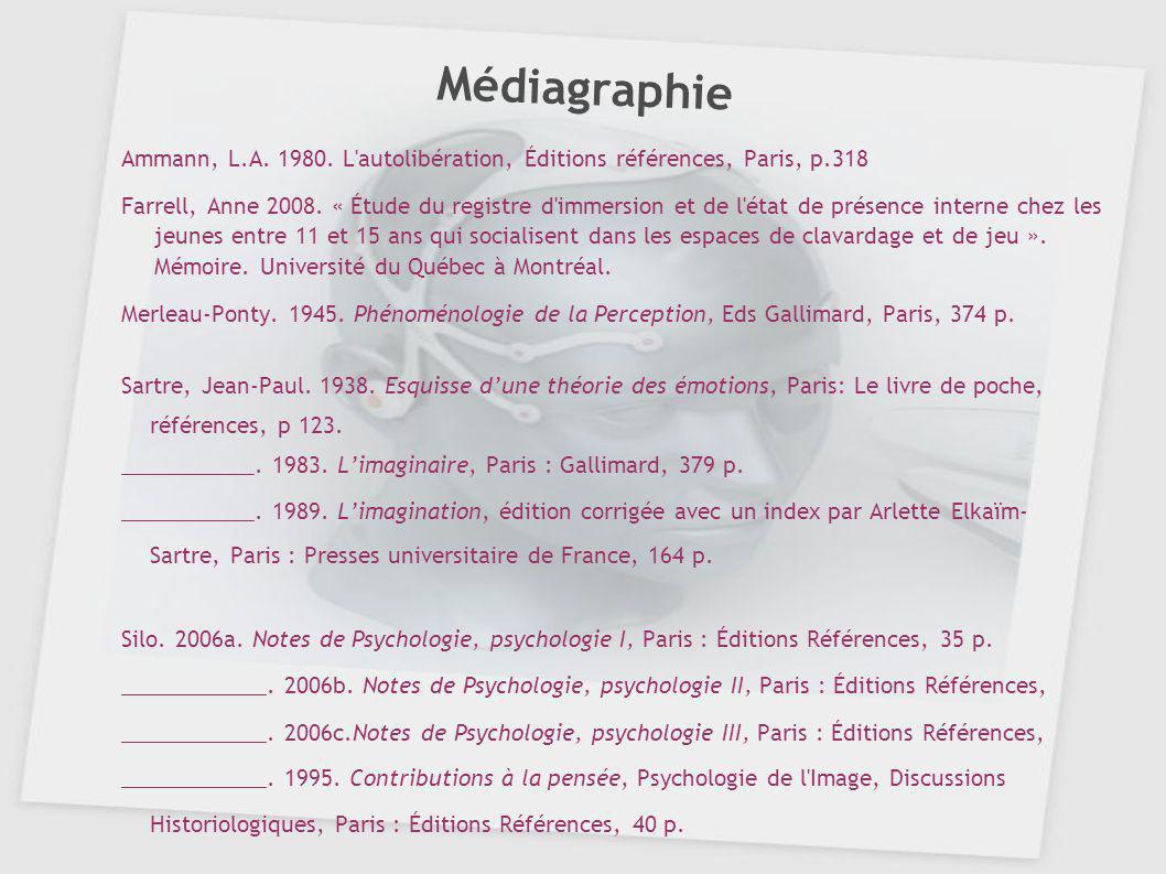 Médiagraphie Ammann, L.A. 1980. L'autolibération, Éditions références, Paris, p.318 Farrell, Anne 2008. « Étude du registre d'immersion et de l'état d