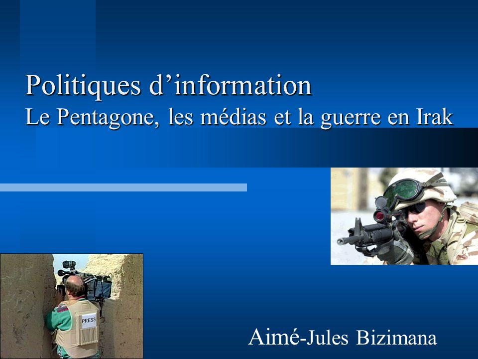 Politiques dinformation Le Pentagone, les médias et la guerre en Irak Aimé -Jules Bizimana