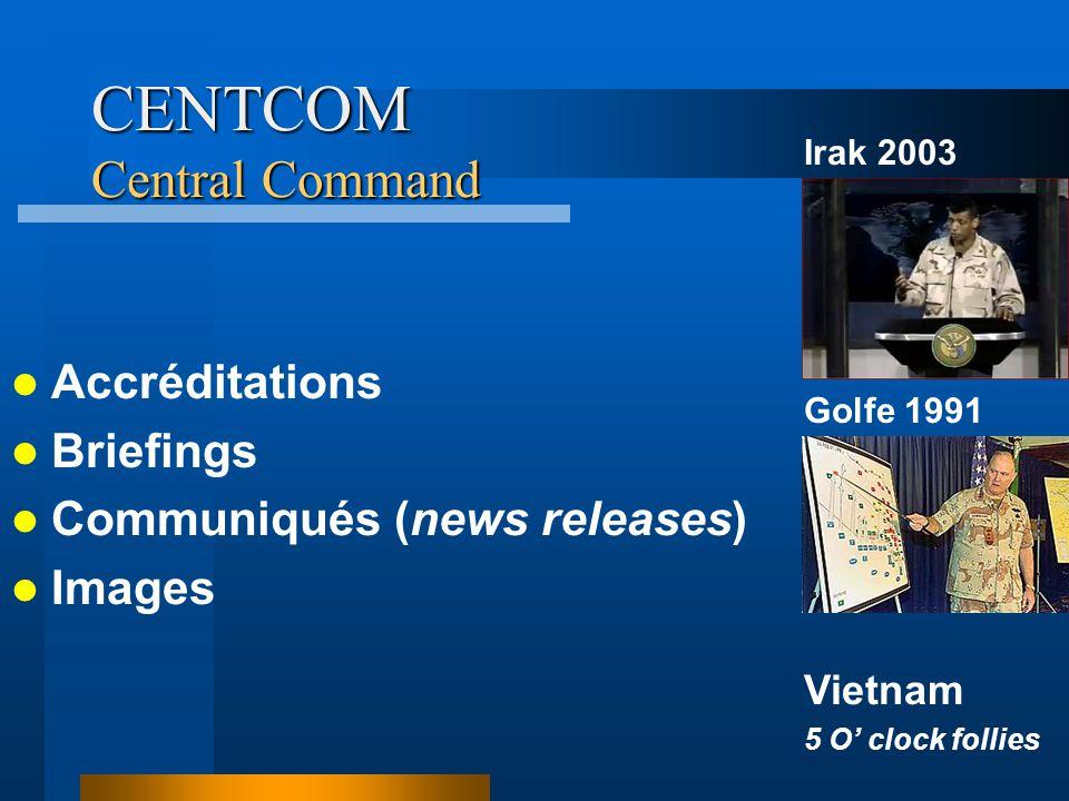 CENTCOM Central Command Accréditations Briefings Communiqués (news releases) Images Irak 2003 Golfe 1991 Vietnam 5 O clock follies