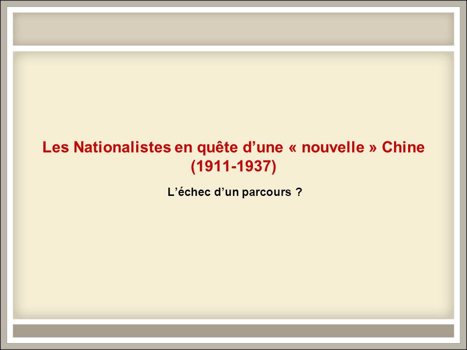 Les Nationalistes en quête dune « nouvelle » Chine (1911-1937) Léchec dun parcours ?
