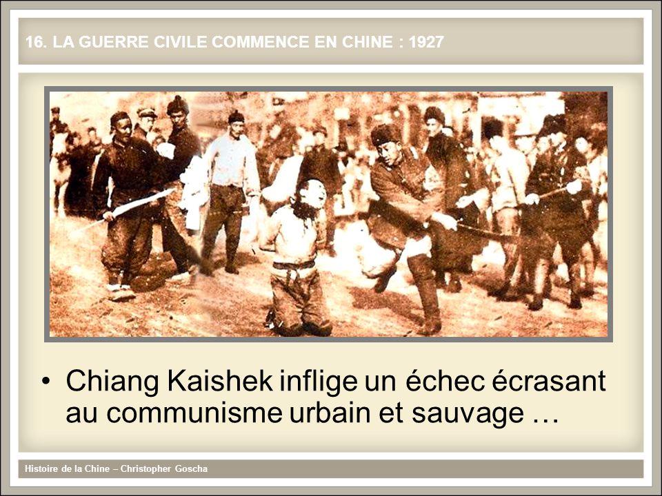 Chiang Kaishek inflige un échec écrasant au communisme urbain et sauvage … Histoire de la Chine – Christopher Goscha 16. LA GUERRE CIVILE COMMENCE EN