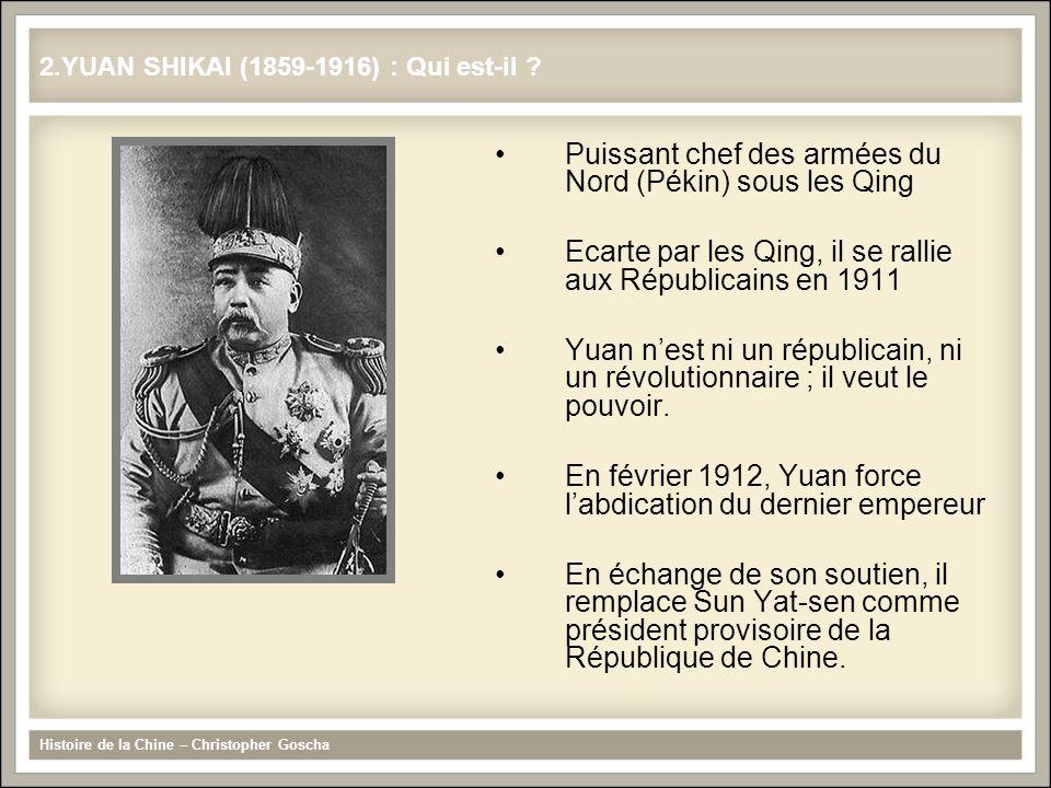 Puissant chef des armées du Nord (Pékin) sous les Qing Ecarte par les Qing, il se rallie aux Républicains en 1911 Yuan nest ni un républicain, ni un révolutionnaire ; il veut le pouvoir.