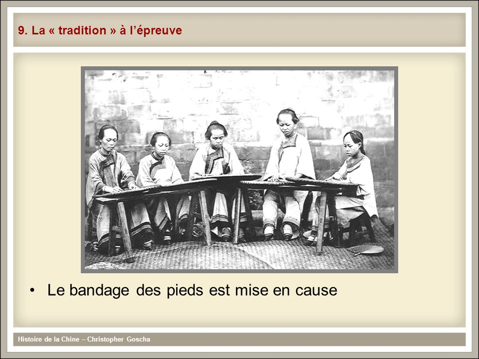 Le bandage des pieds est mise en cause Histoire de la Chine – Christopher Goscha 9. La « tradition » à lépreuve