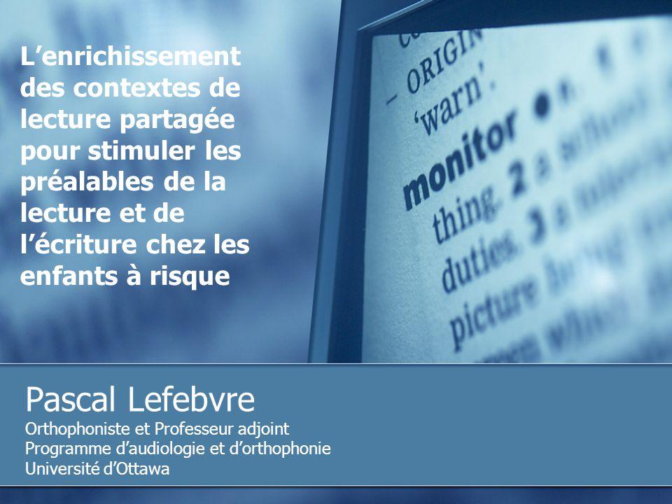 Lenrichissement des contextes de lecture partagée pour stimuler les préalables de la lecture et de lécriture chez les enfants à risque Pascal Lefebvre