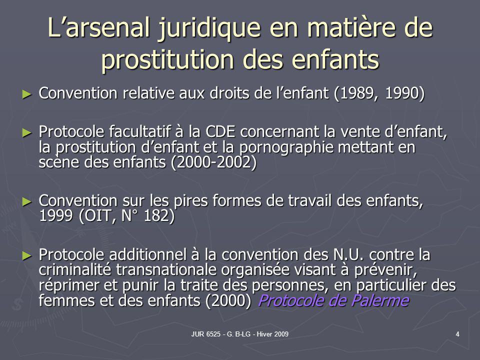 JUR 6525 - G. B-LG - Hiver 20094 Larsenal juridique en matière de prostitution des enfants Convention relative aux droits de lenfant (1989, 1990) Conv